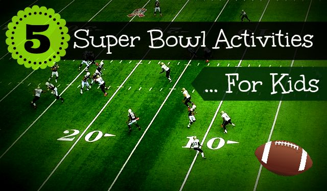5 Super Bowl Activities for Kids