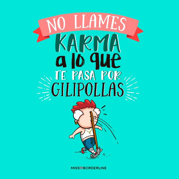 No llames Karma a lo que te pasa por gilipollas. #humor #frases #karma #divertidas #graciosas #risas #chistosas