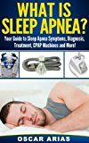 What is Sleep Apnea?: Your Guide to Sleep Apnea Symptoms Diagnosis Treatment CPAP Machines and More!