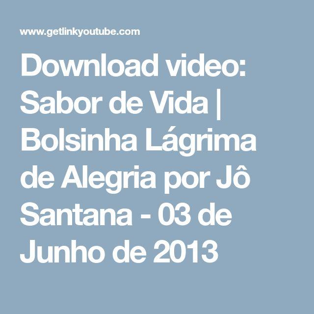 Download video: Sabor de Vida   Bolsinha Lágrima de Alegria por Jô Santana - 03 de Junho de 2013