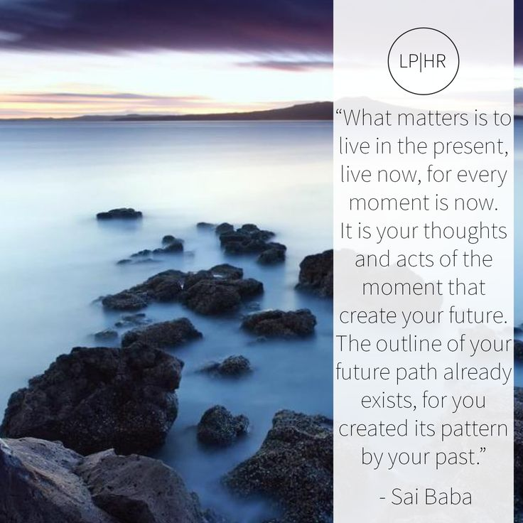 What matters is to live in the present, live now, for every moment is now. It is your thoughts + acts of the moment that create your future. The outline of your future path already exists, for you created its pattern by your past. // SaiBaba #quote // #TUT