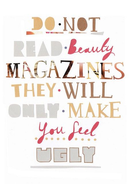 "Do not read beauty magazines, they will only make you feel ugly. From ""Wear Sunscreen"""
