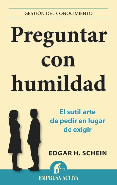Preguntar con humildad // Edgar H. Schein // Empresa Activa (Ediciones Urano)