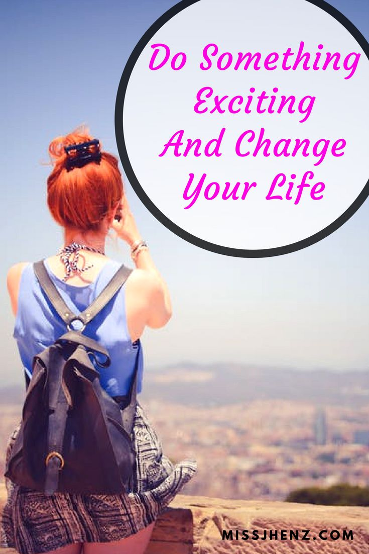 Do Something Exciting And Change Your Life