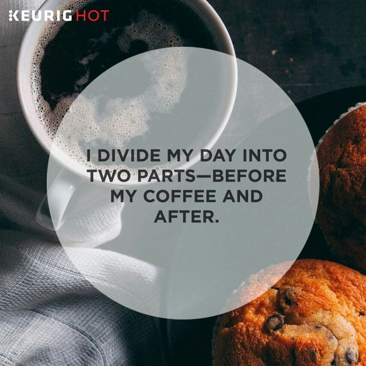 I divide my day into 2 parts - before my coffee and after. #coffee Coffee - Hug in a Mug ...