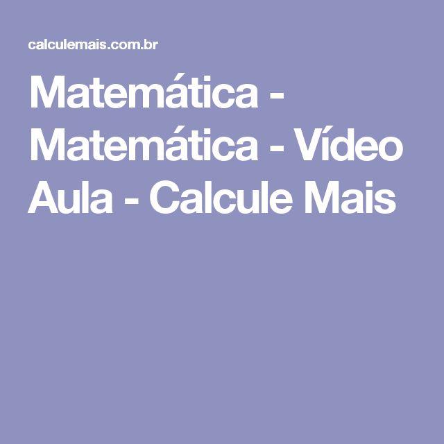 Matemática - Matemática - Vídeo Aula - Calcule Mais
