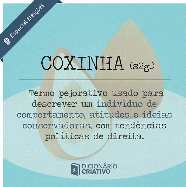 Coxinha (s2g.): termo pejorativo usado para descrever um indivíduo de comportamento, atitudes e ideias conservadoras, com tendências políticas de direita.