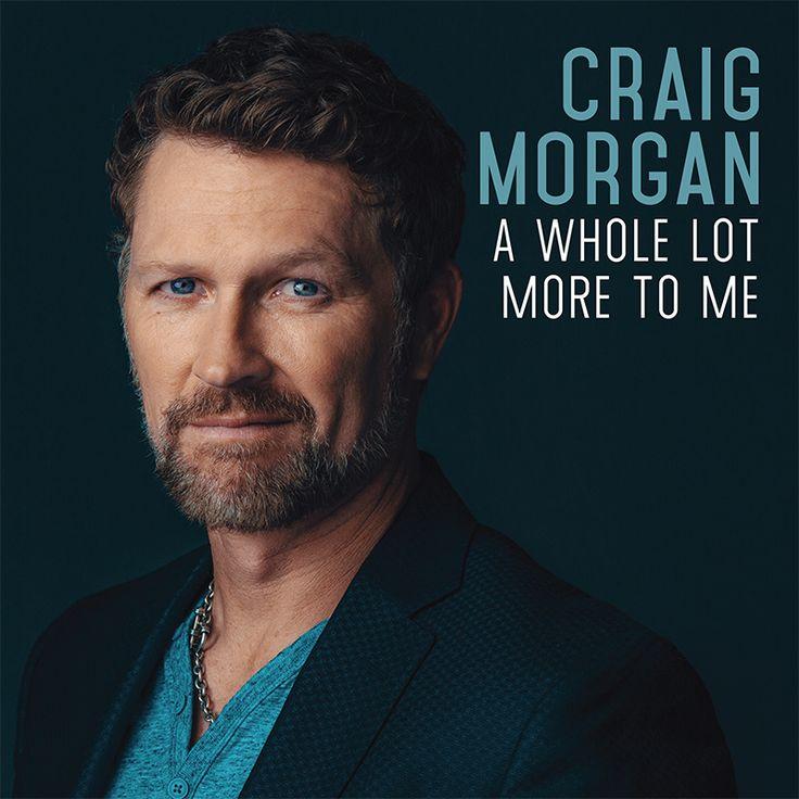 6/03/16 - CRAIG MORGAN - A Whole Lot More To Me