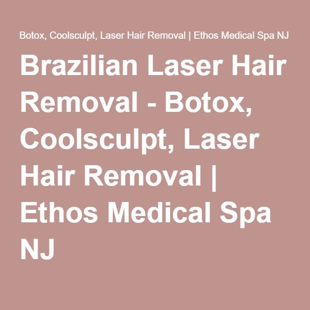 Brazilian Laser Hair Removal - Botox, Coolsculpt, Laser Hair Removal | Ethos Medical Spa NJ