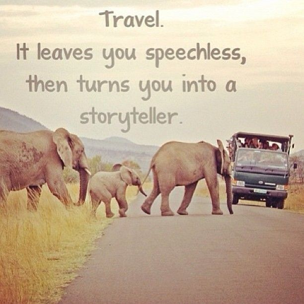 """Travel. It leaves you speechless, then turns you into storyteller."""