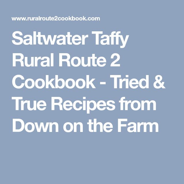 Saltwater Taffy  Rural Route 2 Cookbook - Tried & True Recipes from Down on the Farm