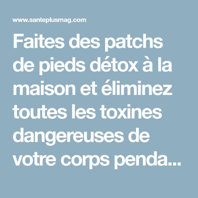 Faites des patchs de pieds détox à la maison et éliminez toutes les toxines dangereuses de votre corps pendant la nuit