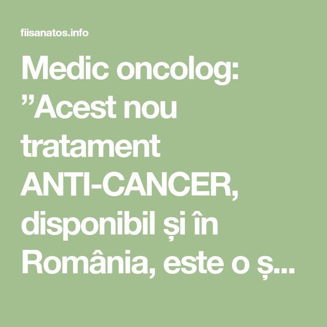 """Medic oncolog: """"Acest nou tratament ANTI-CANCER, disponibil și în România, este o șansă la VINDECARE pentru pacienți care erau considerați INCURABILI!"""" – Fii Sanatos"""