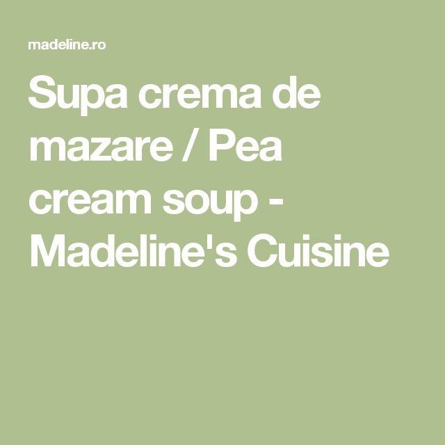 Supa crema de mazare / Pea cream soup - Madeline's Cuisine