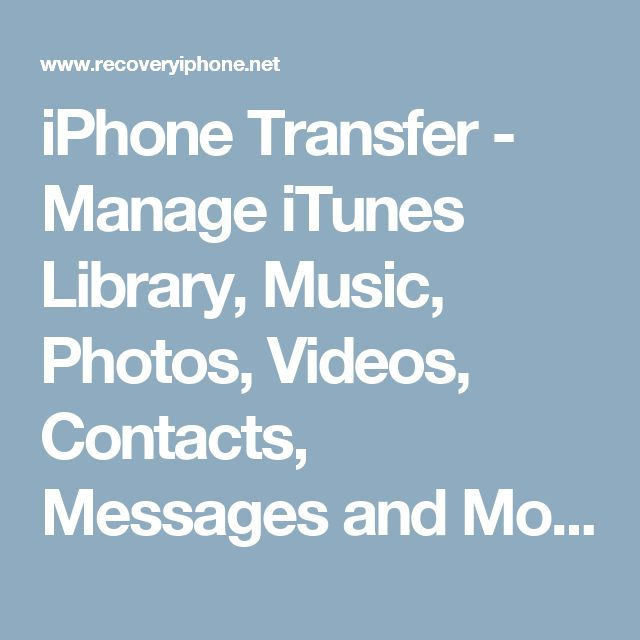 iPhone Transfer - Manage iTunes Library, Music, Photos, Videos, Contacts, Messages and More