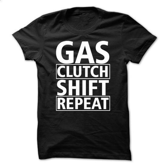 Gas Clutch Shift Repeat  - #tee shirt #designer shirts. ORDER NOW => https://www.sunfrog.com/Sports/Gas-Clutch-Shift-Repeat-.html?60505