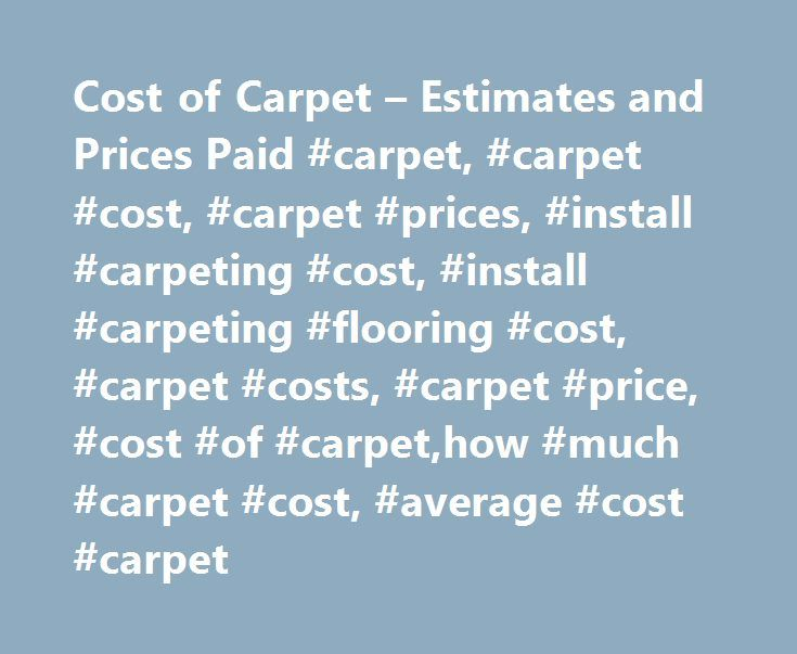Cost of Carpet – Estimates and Prices Paid #carpet, #carpet #cost, #carpet #prices, #install #carpeting #cost, #install #carpeting #flooring #cost, #carpet #costs, #carpet #price, #cost #of #carpet,how #much #carpet #cost, #average #cost #carpet http://busines.remmont.com/cost-of-carpet-estimates-and-prices-paid-carpet-carpet-cost-carpet-prices-install-carpeting-cost-install-carpeting-flooring-cost-carpet-costs-carpet-price-cost-of-carpetho/  # Carpet Cost Prices range from $2 a square foot…