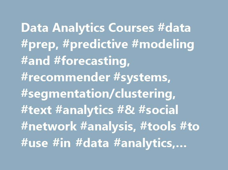Data Analytics Courses #data #prep, #predictive #modeling #and #forecasting, #recommender #systems, #segmentation/clustering, #text #analytics #& #social #network #analysis, #tools #to #use #in #data #analytics, #visualization http://kansas-city.remmont.com/data-analytics-courses-data-prep-predictive-modeling-and-forecasting-recommender-systems-segmentationclustering-text-analytics-social-network-analysis-tools-to-use-in-data/  # Data Analytics Courses Data analytics and data science are…