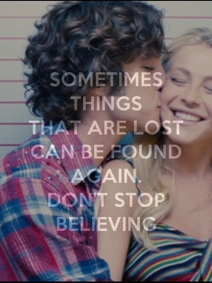 """Sometimes things that are lost can be found again. Don't stop believing"" - Rock Of Ages movie <3"