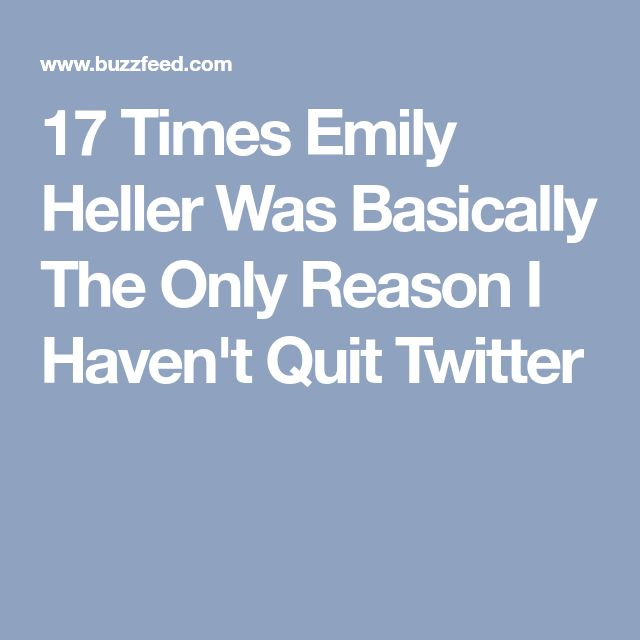 17 Times Emily Heller Was Basically The Only Reason I Haven't Quit Twitter