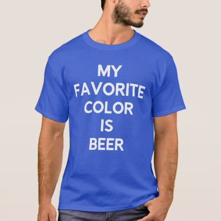 My Favorite Color is Beer T-Shirt - click/tap to personalize and buy