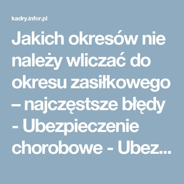 Jakich okresów nie należy wliczać do okresu zasiłkowego – najczęstsze błędy - Ubezpieczenie chorobowe - Ubezpieczenia społeczne - Infor.pl