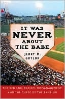 """""""It Was Never About The Babe: The Boston Red Sox, Racism, Mismanagement, & The Curse Of The Bambino"""" by Jerry M. Gutlon ... #RedSoxFansMakeBetterLovers"""