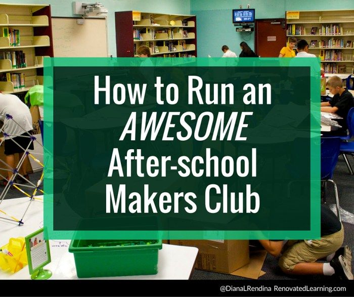 How to Run an AWESOME After-school Makers Club | Diana Rendina @ RenovatedLearning.com