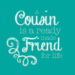cousin quotes - Google Search                                                                                                                                                      More