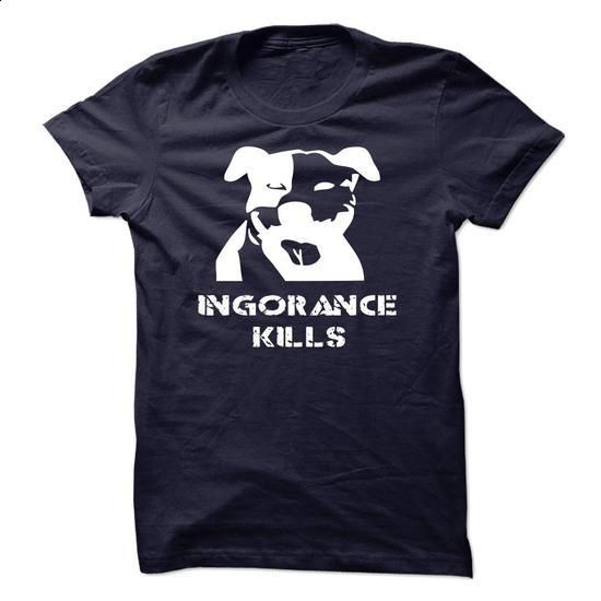 Pitbull T-Shirts - IGNORANCE KILLS - #cute t shirts #black hoodie womens. ORDER NOW => https://www.sunfrog.com/Pets/Pitbull-T-Shirts--IGNORANCE-KILLS.html?60505