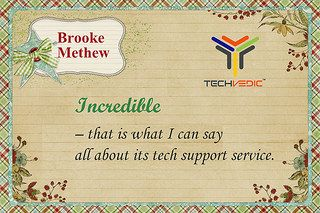 Incredible – that is what I can say all about its tech support service. - Brooke Methew