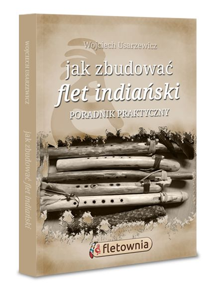Podręcznik budowy fletów indiańskich.