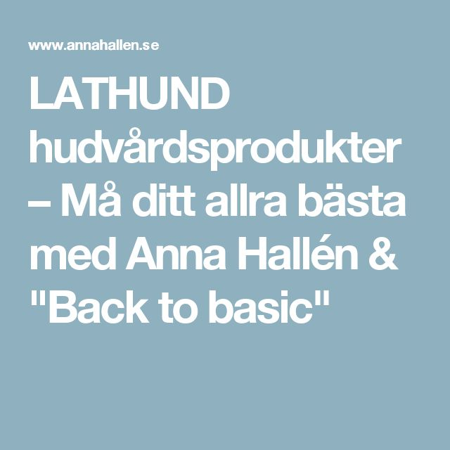"""LATHUND hudvårdsprodukter – Må ditt allra bästa med Anna Hallén & """"Back to basic"""""""