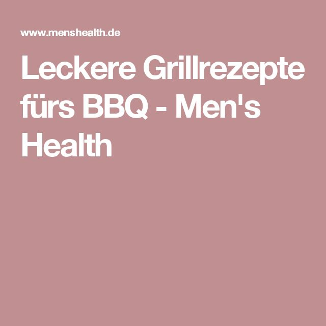 Leckere Grillrezepte fürs BBQ - Men's Health