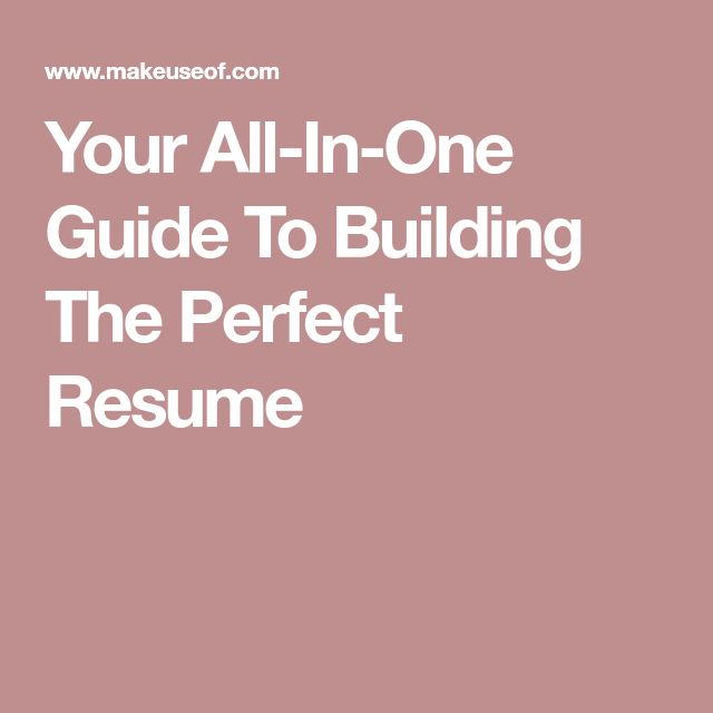 Your All-In-One Guide To Building The Perfect Resume