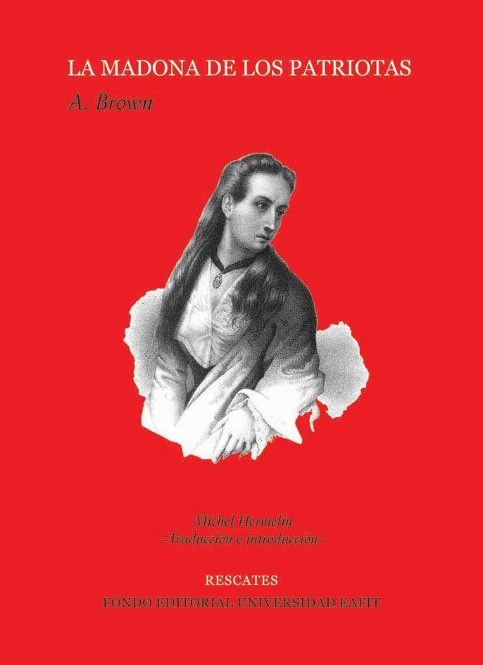 La Madonna de A. Brown #Rescates #EditorialEAFIT #Novela #guerras #independencia #Colombia #Venezuela #Reconquista #LaPola #Bogotá #ejércitoslibertadores #BatalladeBoyacá.
