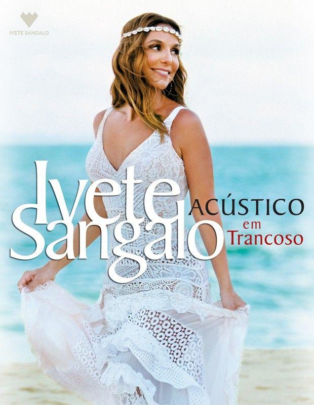 """Foi divulgada a capa do novo DVD da cantora Ivete Sangalo que sai em julho: """"Acústico em Trancoso""""."""