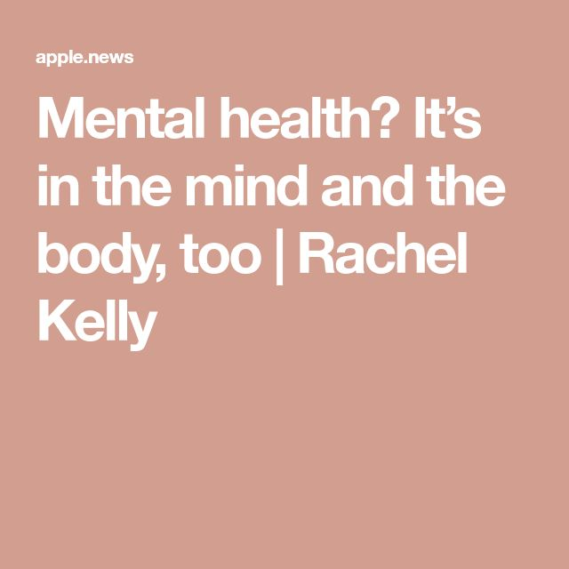 Mental health? It's in the mind and the body, too | Rachel Kelly