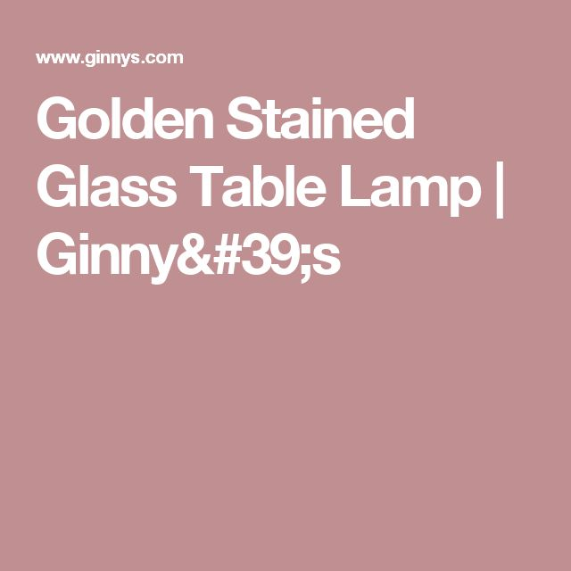 Golden Stained Glass Table Lamp | Ginny's