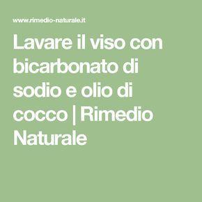 Lavare il viso con bicarbonato di sodio e olio di cocco | Rimedio Naturale