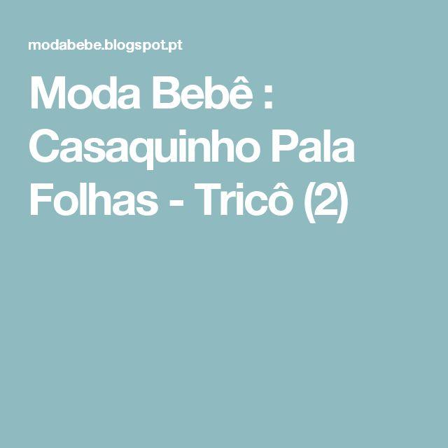 Moda Bebê : Casaquinho Pala Folhas - Tricô (2)
