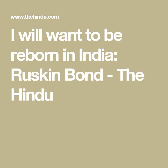 I will want to be reborn in India: Ruskin Bond - The Hindu