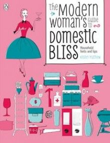 The Modern Woman's Guide to Domestic Bliss: Household Hints and Tips    AUTHOR: KIRSTEN MATTHEW