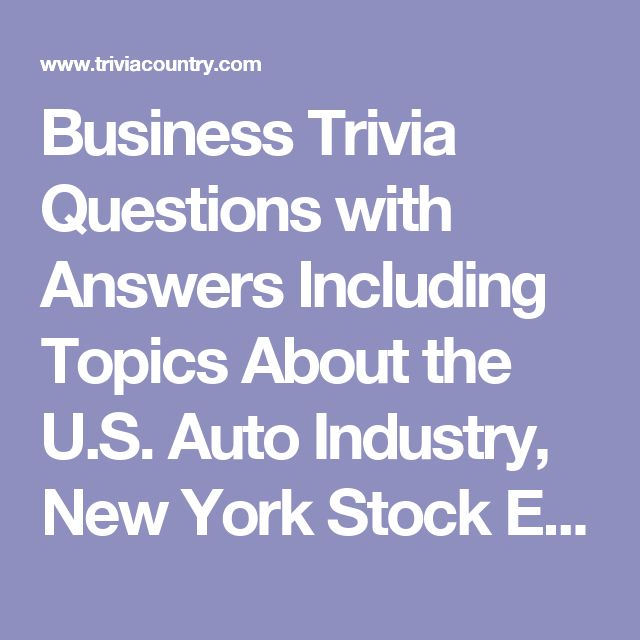 Business Trivia Questions with Answers Including Topics About the U.S. Auto Industry, New York Stock Exchange, Lifebuoy soap, Andy Warhol, Dr. Seuss, Robert Fulton, and More!