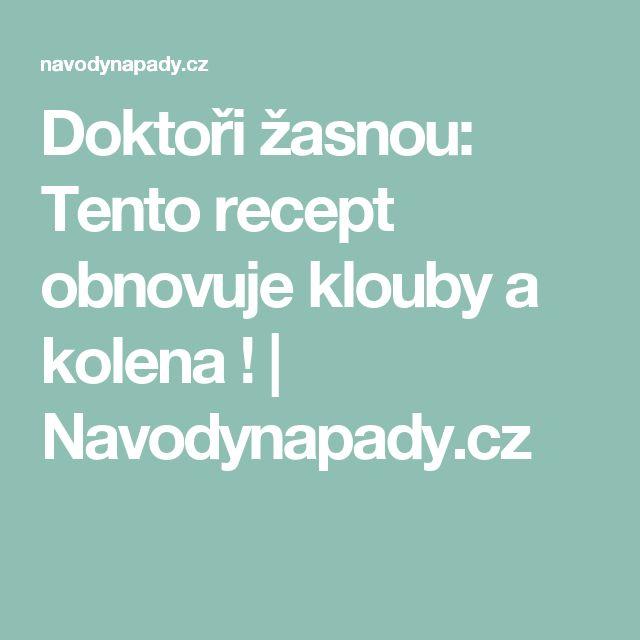 Doktoři žasnou: Tento recept obnovuje klouby a kolena ! | Navodynapady.cz