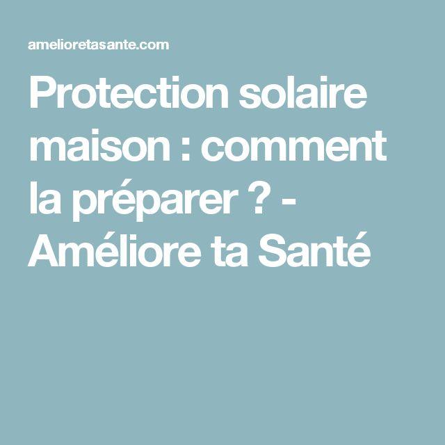 Protection solaire maison : comment la préparer ? - Améliore ta Santé