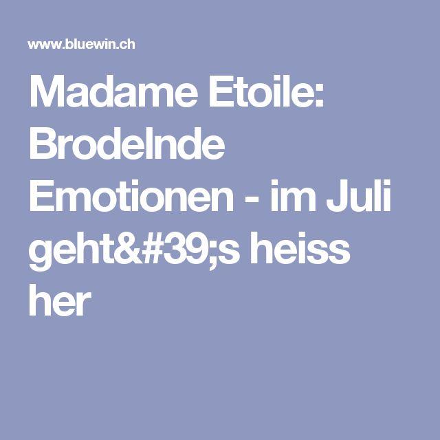 Madame Etoile: Brodelnde Emotionen - im Juli geht's heiss her