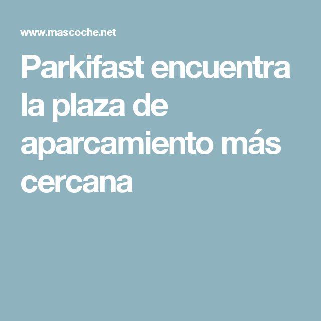 Parkifast encuentra la plaza de aparcamiento más cercana