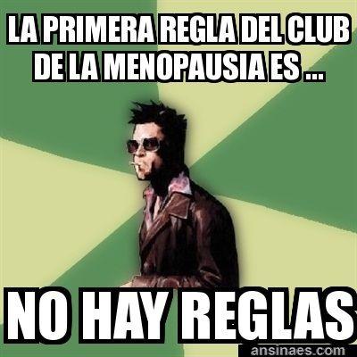 Memes Chistosos - La primera regla del club de la menopausia es...