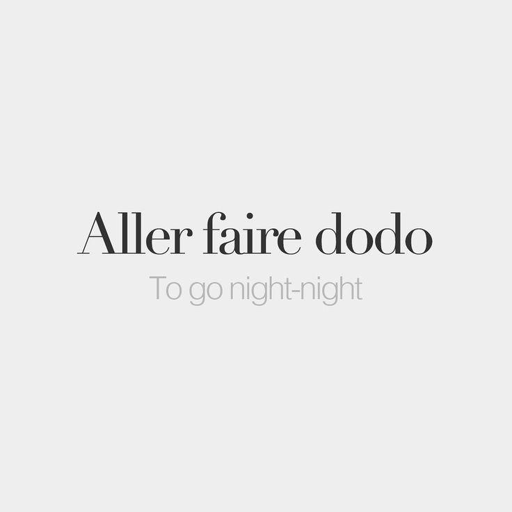 Aller faire dodo (baby talk) • To go night-night • /a.le fɛʁ do.do/